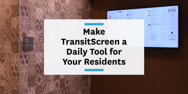 Making TransitScreen a daily tool for your residents