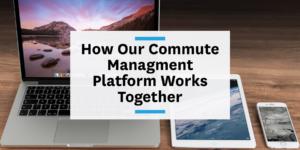 How our commute management platform works together